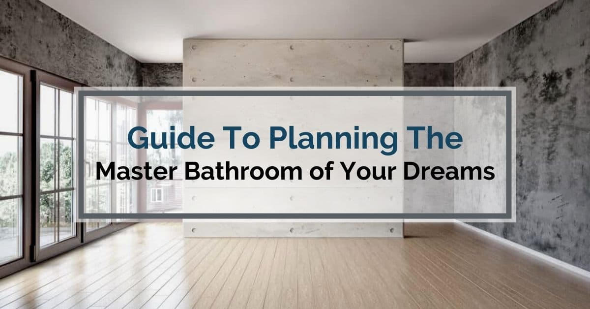 Guide To Planning The Master Bathroom of Your Dreams