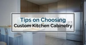 Tips on Choosing Custom Kitchen Cabinetry