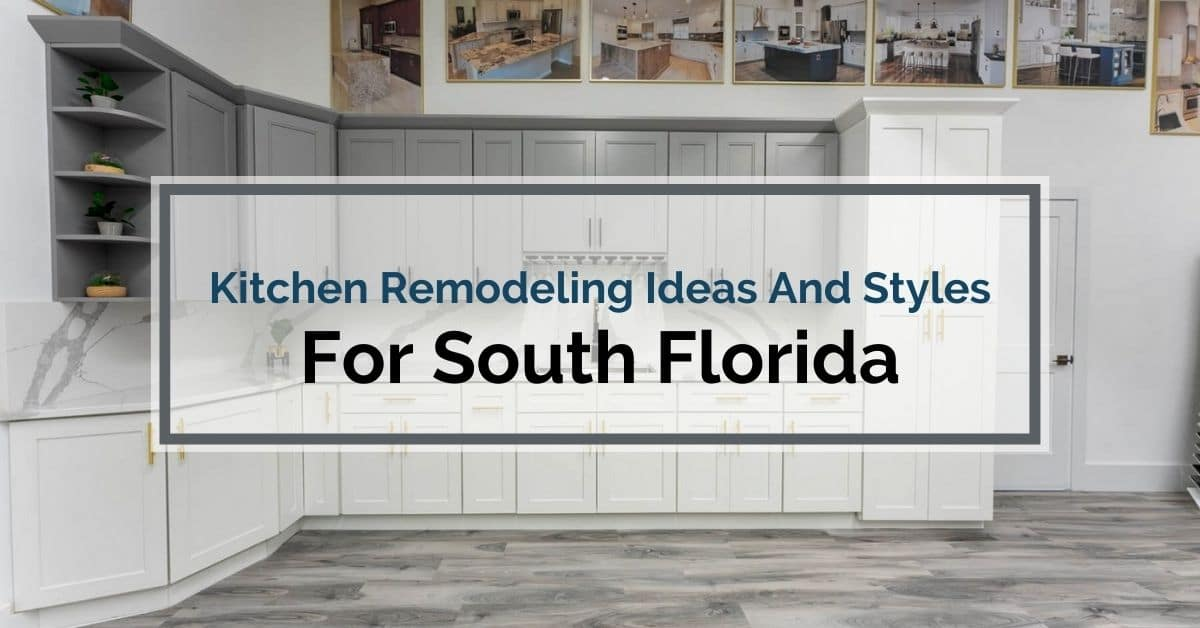 Kitchen Remodeling Ideas And Styles For South Florida