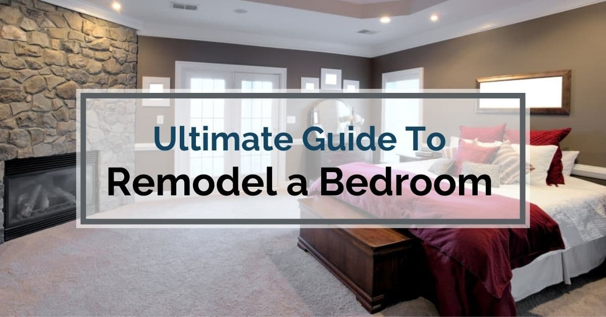 Ultimate Guide To Remodel A Bedroom