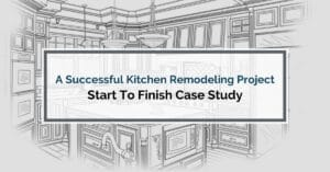 A Successful Kitchen Remodeling Project: Start To Finish Case Study!